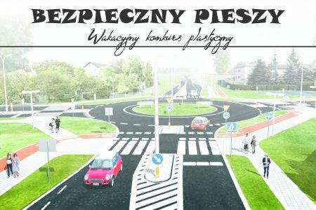 Plakat promujący wakacyjny konkurs plastyczny. Nad rysunkiem jezdni dobiegającej do ronda wudnieje napis: Bezpieczny pieszy, wakacyjny konkurs plastyczny