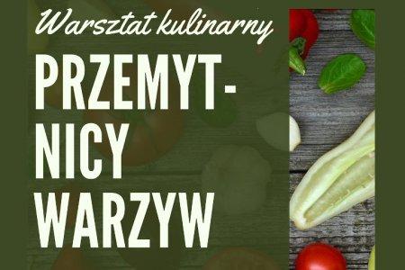 """Sobota: warsztaty kulinarne """"Przemytnicy warzyw�"""